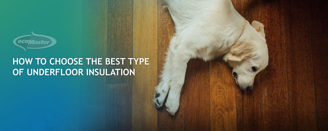 How To Choose the Best Type of Underfloor Insulation