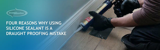 Why Using Silicone Sealant Is A Draught Proofing Mistake