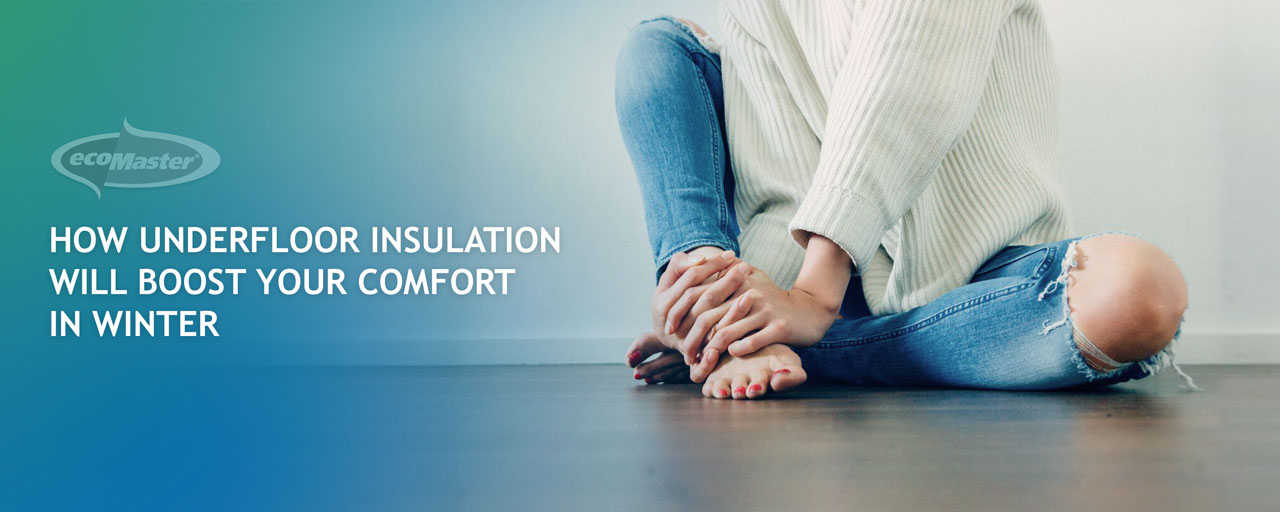 How Underfloor Insulation Will Boost Your Comfort In Winter