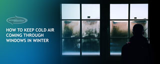 Keep Cold Air Coming Through Windows in Winter
