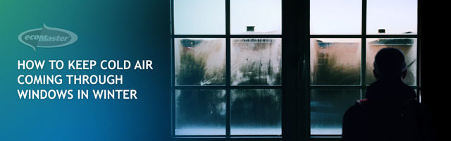 Cold Air Coming Through Windows in Winter