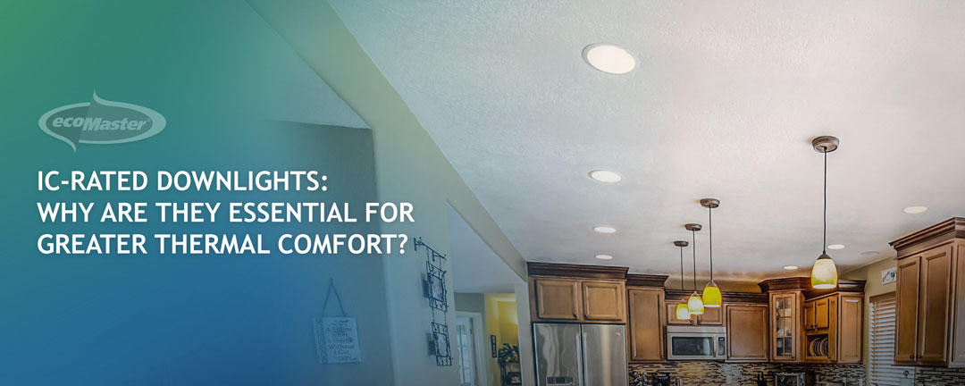 IC-Rated Downlights: Why Are They Essential For Greater Thermal Comfort?